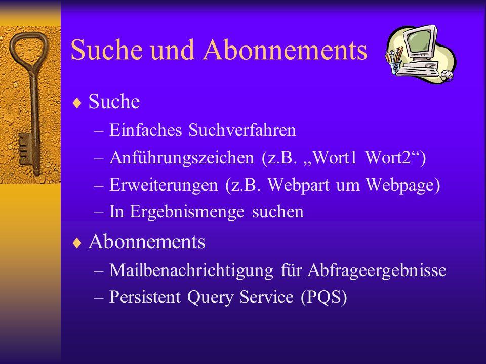 Suche und Abonnements Suche –Einfaches Suchverfahren –Anführungszeichen (z.B. Wort1 Wort2) –Erweiterungen (z.B. Webpart um Webpage) –In Ergebnismenge