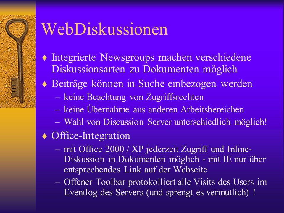 WebDiskussionen Integrierte Newsgroups machen verschiedene Diskussionsarten zu Dokumenten möglich Beiträge können in Suche einbezogen werden –keine Be