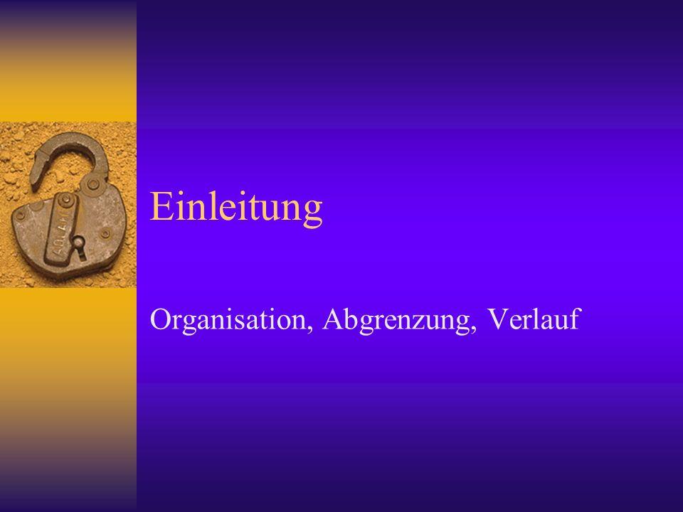 Einleitung Organisation, Abgrenzung, Verlauf