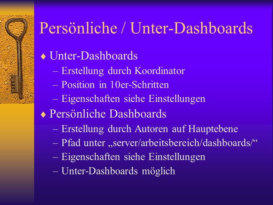 Persönliche / Unter-Dashboards Unter-Dashboards –Erstellung durch Koordinator –Position in 10er-Schritten –Eigenschaften siehe Einstellungen Persönlic