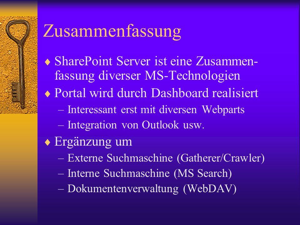 Zusammenfassung SharePoint Server ist eine Zusammen- fassung diverser MS-Technologien Portal wird durch Dashboard realisiert –Interessant erst mit div