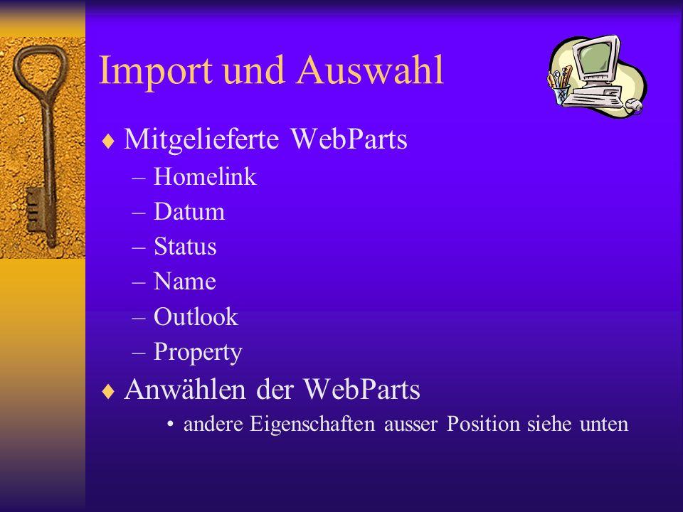 Import und Auswahl Mitgelieferte WebParts –Homelink –Datum –Status –Name –Outlook –Property Anwählen der WebParts andere Eigenschaften ausser Position