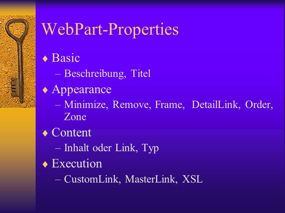 WebPart-Properties Basic –Beschreibung, Titel Appearance –Minimize, Remove, Frame, DetailLink, Order, Zone Content –Inhalt oder Link, Typ Execution –C