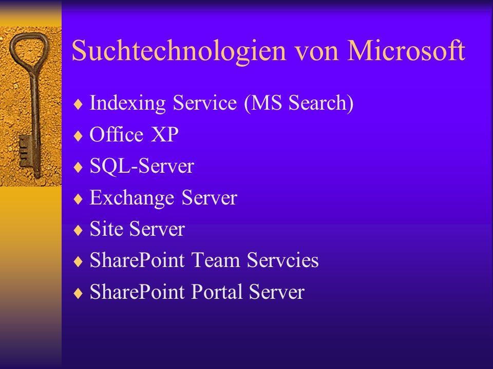 Suchtechnologien von Microsoft Indexing Service (MS Search) Office XP SQL-Server Exchange Server Site Server SharePoint Team Servcies SharePoint Porta