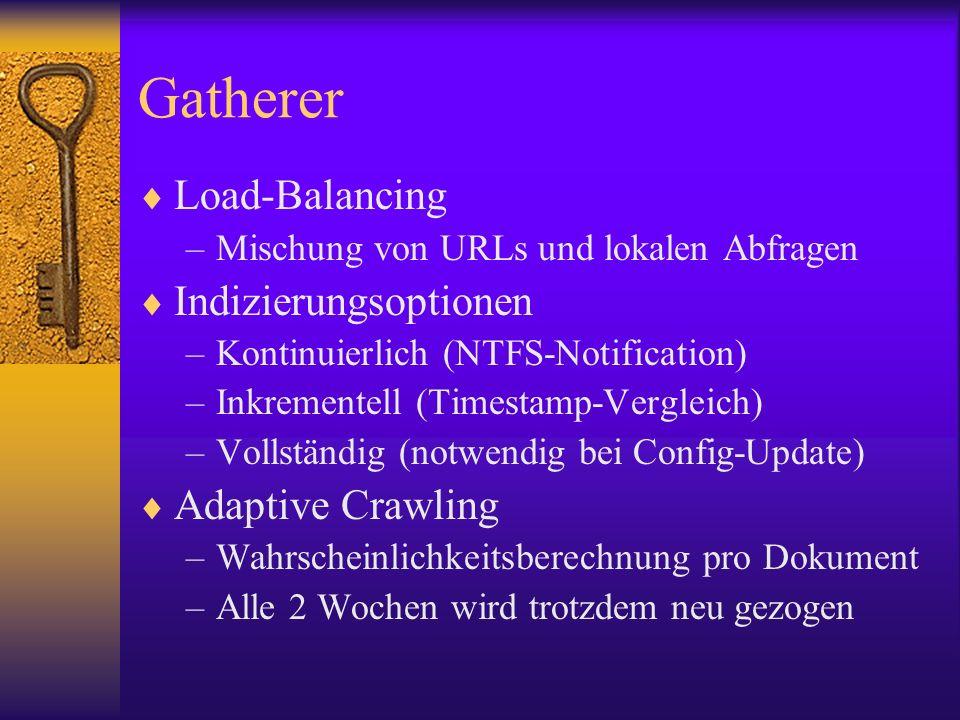 Gatherer Load-Balancing –Mischung von URLs und lokalen Abfragen Indizierungsoptionen –Kontinuierlich (NTFS-Notification) –Inkrementell (Timestamp-Verg