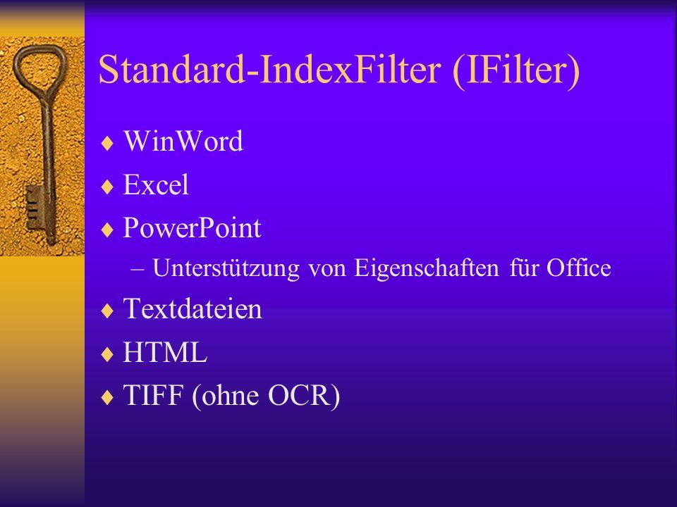 Standard-IndexFilter (IFilter) WinWord Excel PowerPoint –Unterstützung von Eigenschaften für Office Textdateien HTML TIFF (ohne OCR)