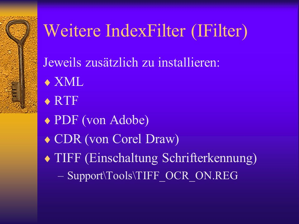 Weitere IndexFilter (IFilter) Jeweils zusätzlich zu installieren: XML RTF PDF (von Adobe) CDR (von Corel Draw) TIFF (Einschaltung Schrifterkennung) –S