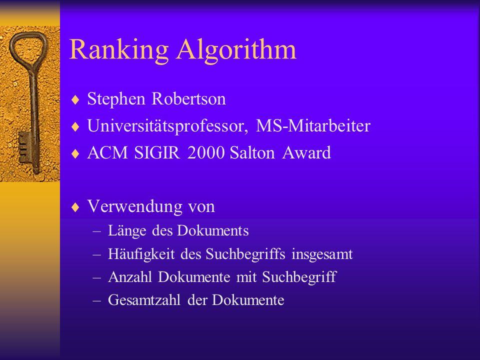 Ranking Algorithm Stephen Robertson Universitätsprofessor, MS-Mitarbeiter ACM SIGIR 2000 Salton Award Verwendung von –Länge des Dokuments –Häufigkeit