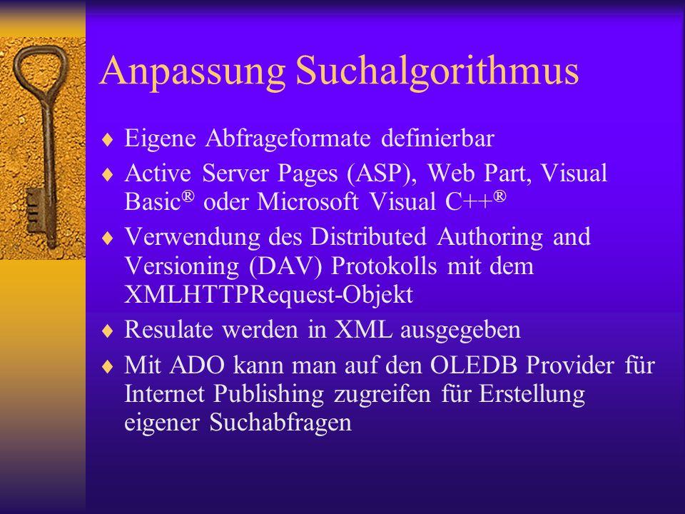 Anpassung Suchalgorithmus Eigene Abfrageformate definierbar Active Server Pages (ASP), Web Part, Visual Basic ® oder Microsoft Visual C++ ® Verwendung