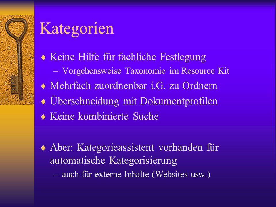 Kategorien Keine Hilfe für fachliche Festlegung –Vorgehensweise Taxonomie im Resource Kit Mehrfach zuordnenbar i.G. zu Ordnern Überschneidung mit Doku