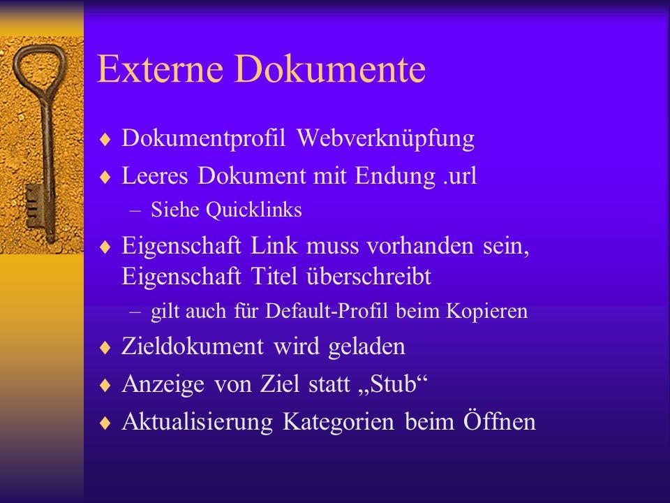 Externe Dokumente Dokumentprofil Webverknüpfung Leeres Dokument mit Endung.url –Siehe Quicklinks Eigenschaft Link muss vorhanden sein, Eigenschaft Tit