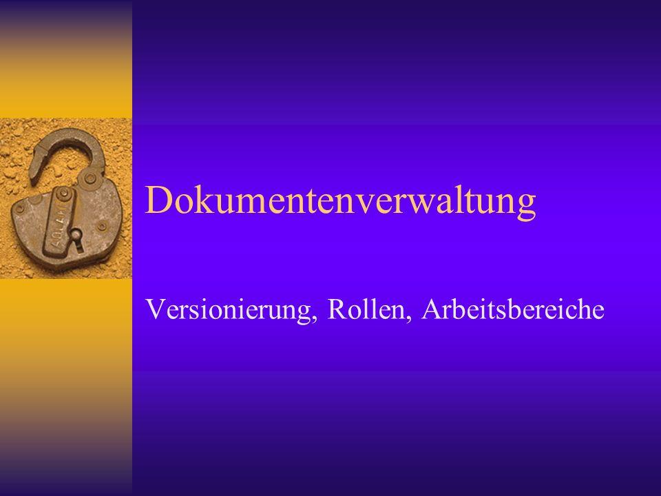 Dokumentenverwaltung Versionierung, Rollen, Arbeitsbereiche