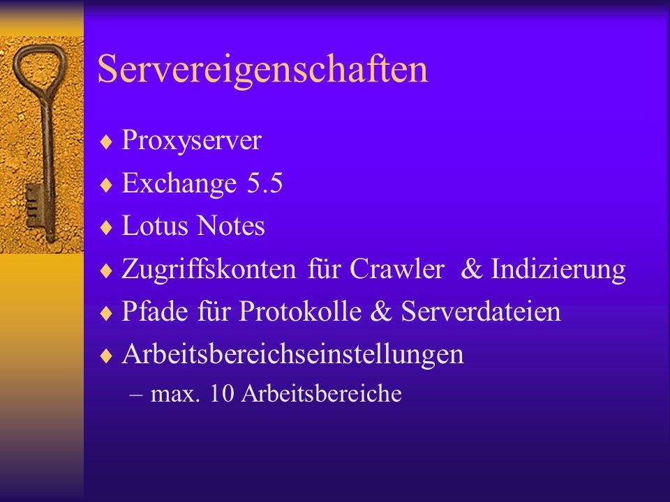 Servereigenschaften Proxyserver Exchange 5.5 Lotus Notes Zugriffskonten für Crawler & Indizierung Pfade für Protokolle & Serverdateien Arbeitsbereichs