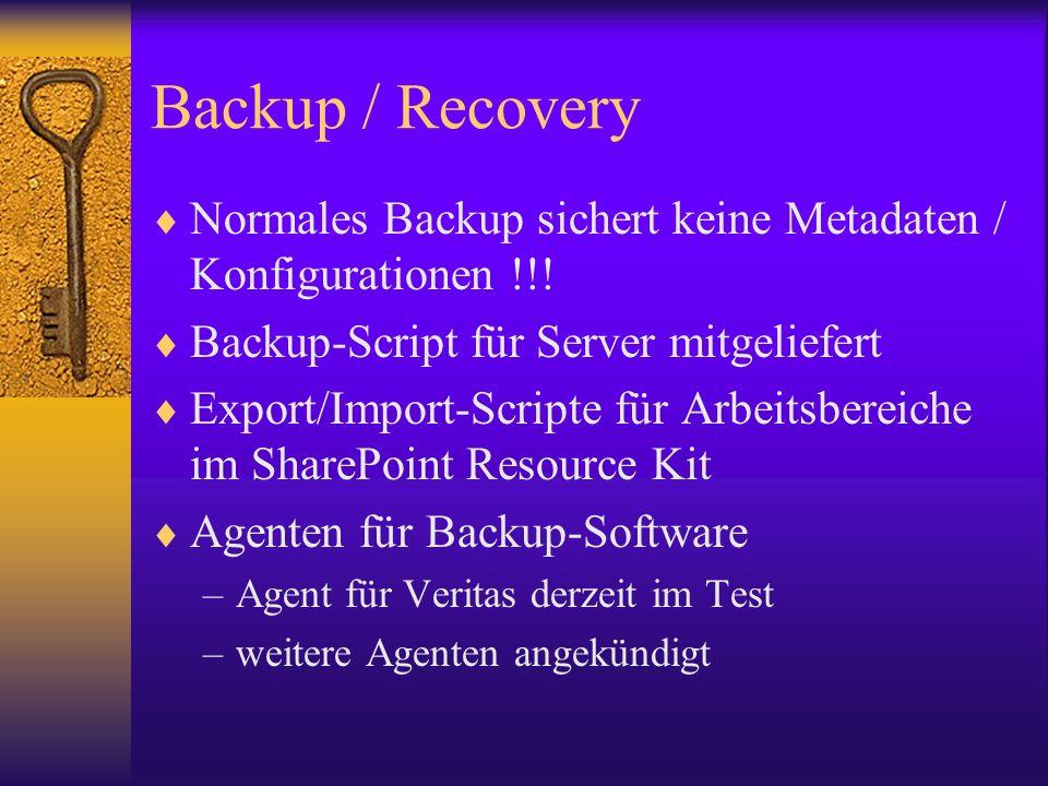 Backup / Recovery Normales Backup sichert keine Metadaten / Konfigurationen !!! Backup-Script für Server mitgeliefert Export/Import-Scripte für Arbeit