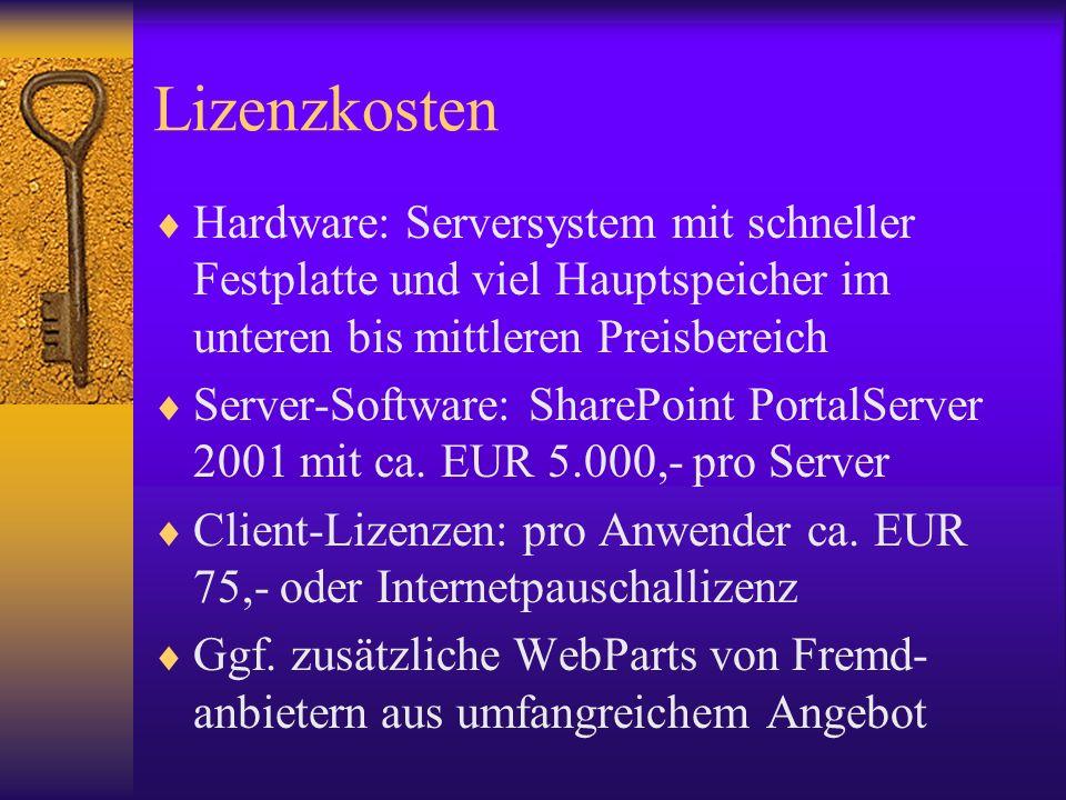 Lizenzkosten Hardware: Serversystem mit schneller Festplatte und viel Hauptspeicher im unteren bis mittleren Preisbereich Server-Software: SharePoint