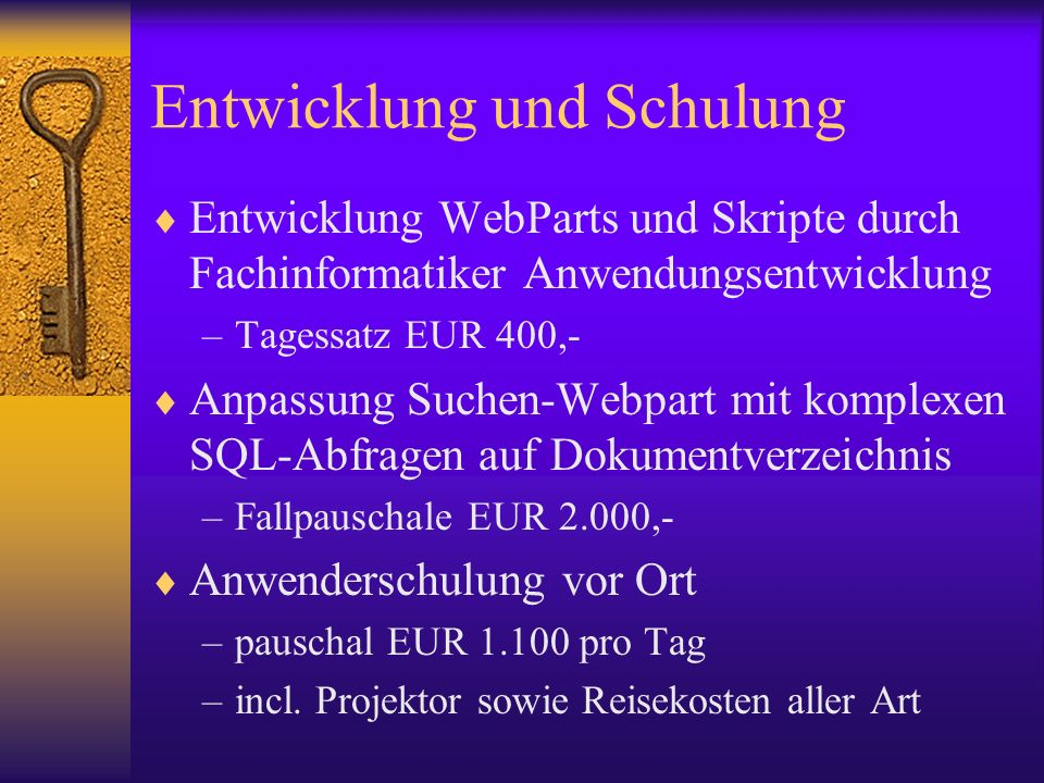 Entwicklung und Schulung Entwicklung WebParts und Skripte durch Fachinformatiker Anwendungsentwicklung –Tagessatz EUR 400,- Anpassung Suchen-Webpart m