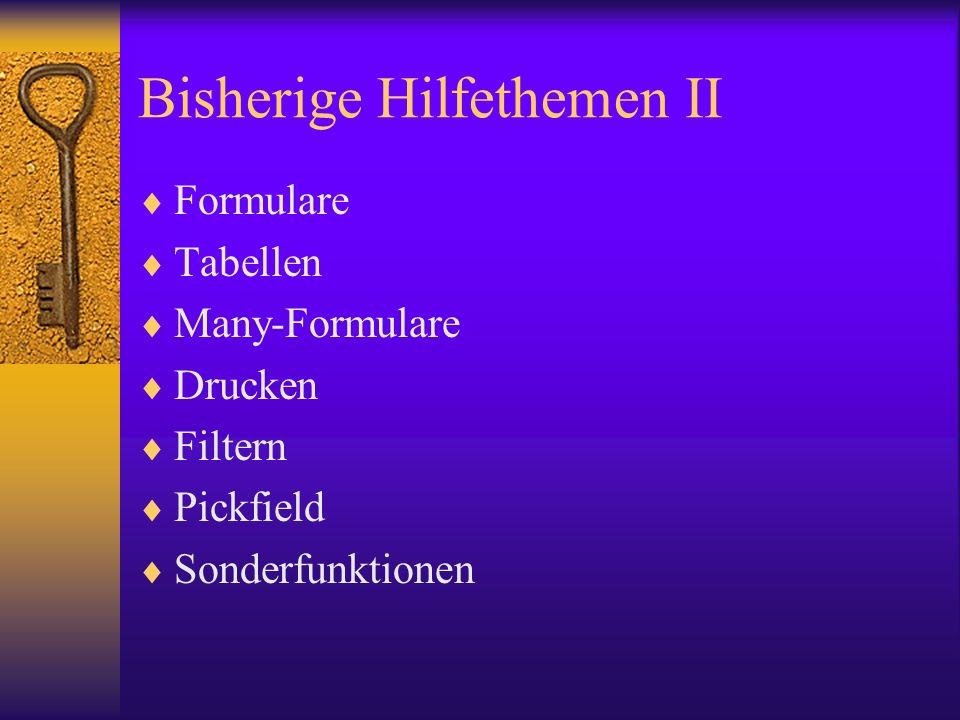 Bisherige Hilfethemen II Formulare Tabellen Many-Formulare Drucken Filtern Pickfield Sonderfunktionen
