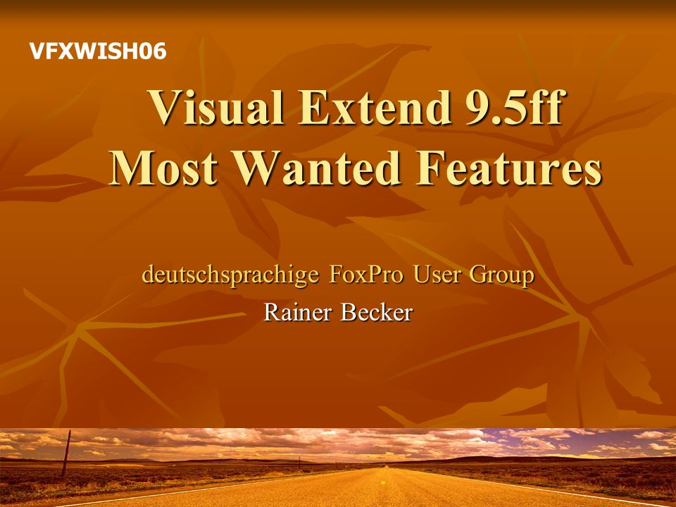Visual Extend 9.5ff Most Wanted Features deutschsprachige FoxPro User Group Rainer Becker VFXWISH06