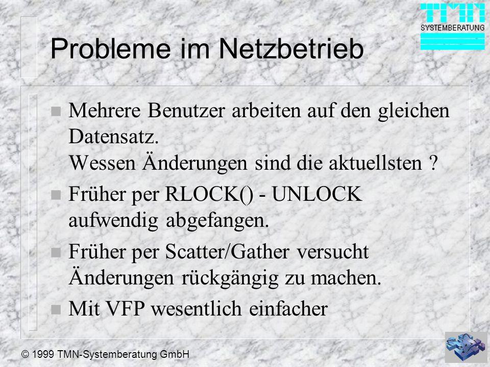 © 1999 TMN-Systemberatung GmbH Buffering in VFP n Zwischenpufferung (Buffering) Ihrer Daten n Handling des gesamten Sperrmechanismus n Grundlage: SET Multilocks auf ON (Mehrfache Datensatzsperren in den Optionen)