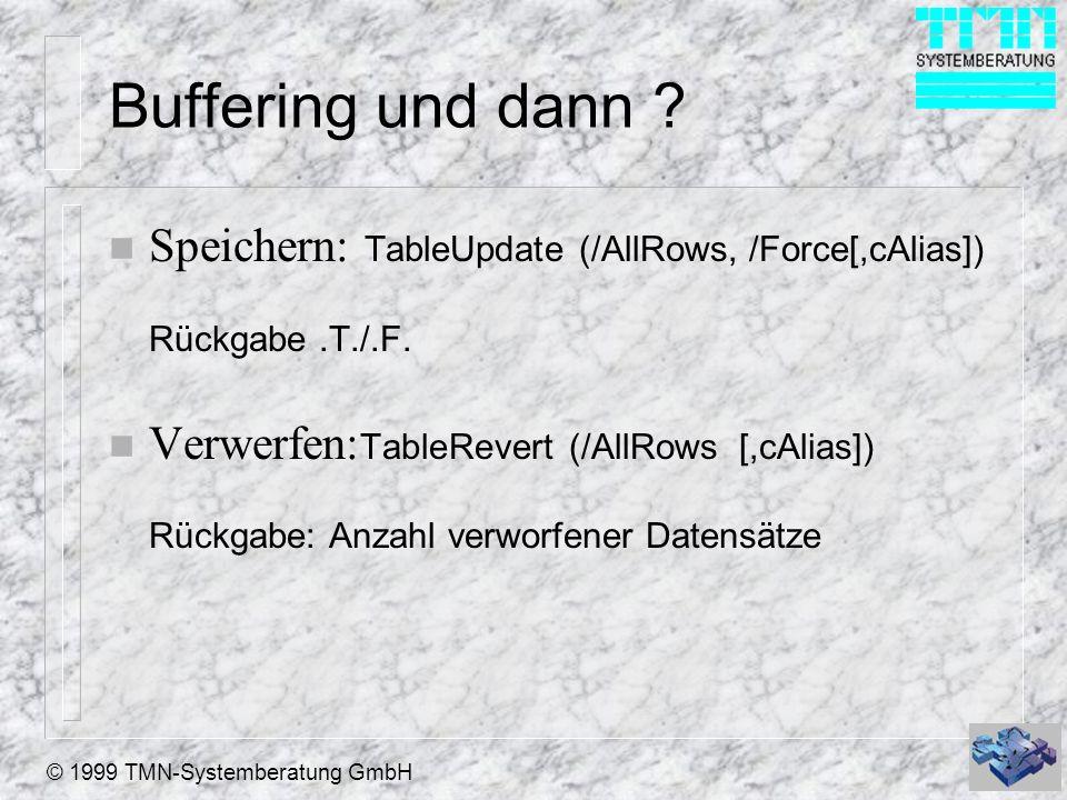 © 1999 TMN-Systemberatung GmbH Buffering Arten n 1 - ohne Buffering (Standard) n ROW - Buffering – Pessimistisch (2) – Optimistisch (3) n TABLE - Buffering – Pessimistisch (4) – Optimistisch (5)