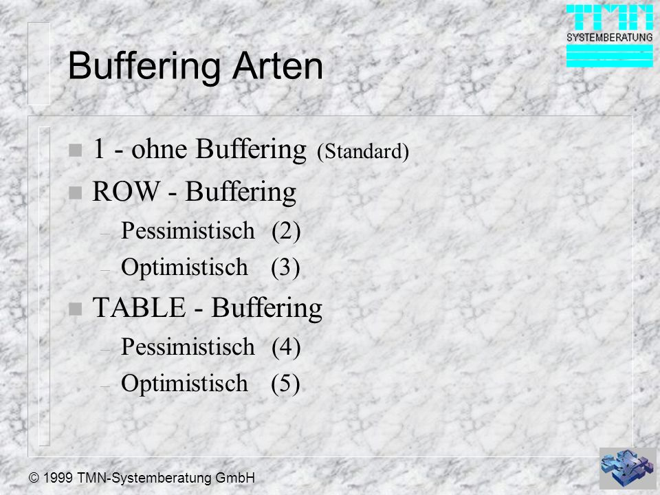 © 1999 TMN-Systemberatung GmbH Buffering Arten n 1 - ohne Buffering (Standard) n ROW - Buffering – Pessimistisch (2) – Optimistisch (3) n TABLE - Buff