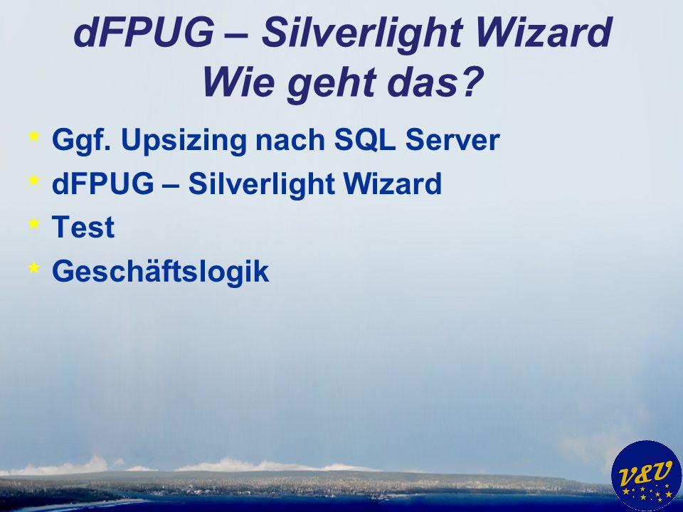 dFPUG – Silverlight Wizard Wie geht das. * Ggf.