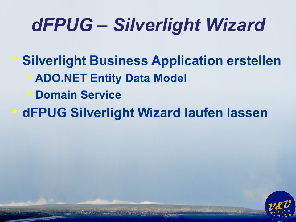 dFPUG – Silverlight Wizard * Silverlight Business Application erstellen * ADO.NET Entity Data Model * Domain Service * dFPUG Silverlight Wizard laufen lassen