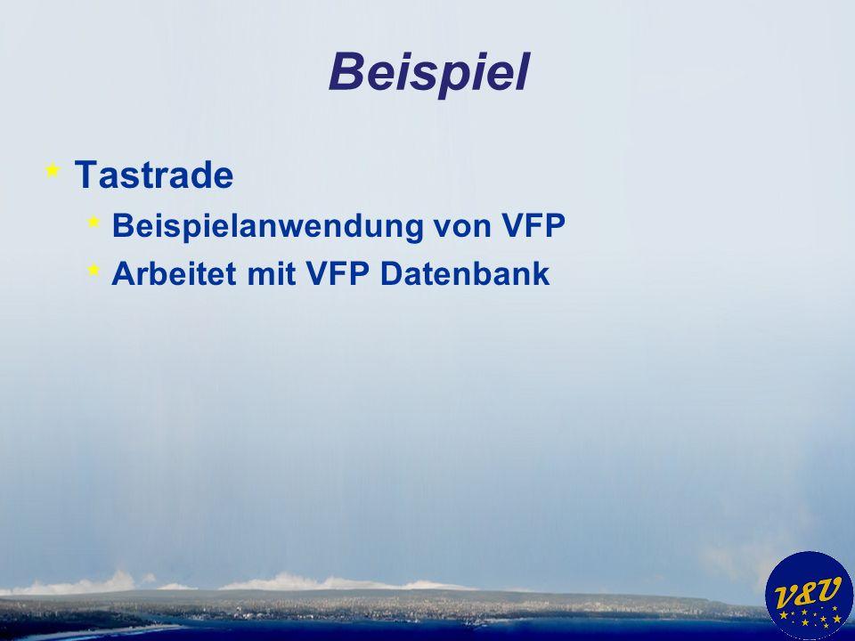 Beispiel * Tastrade * Beispielanwendung von VFP * Arbeitet mit VFP Datenbank