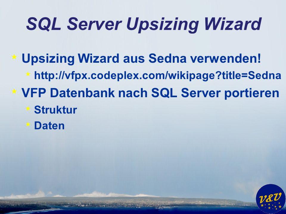 SQL Server Upsizing Wizard * Upsizing Wizard aus Sedna verwenden.
