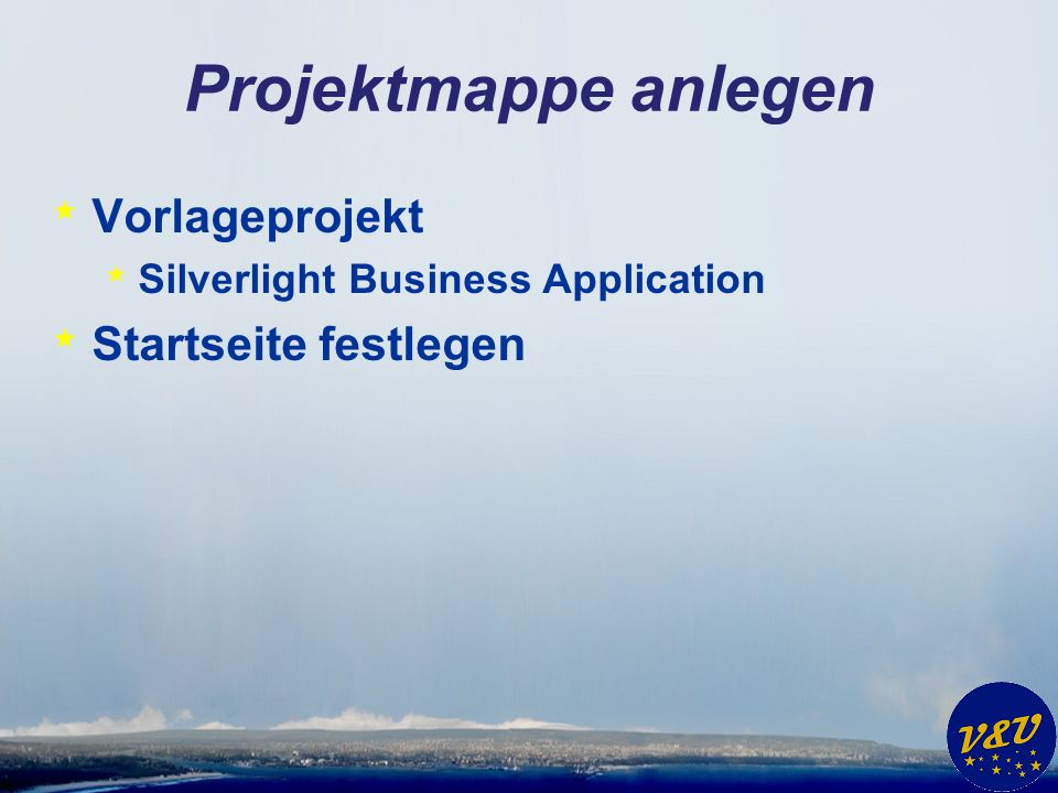 Projektmappe anlegen * Vorlageprojekt * Silverlight Business Application * Startseite festlegen