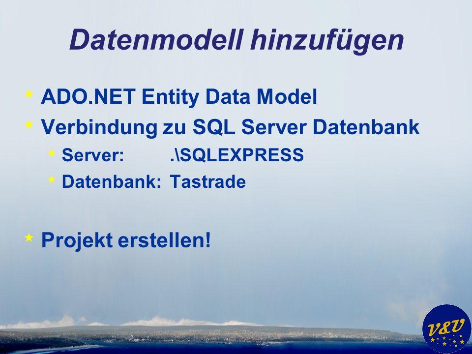 Datenmodell hinzufügen * ADO.NET Entity Data Model * Verbindung zu SQL Server Datenbank * Server:.\SQLEXPRESS * Datenbank: Tastrade * Projekt erstellen!