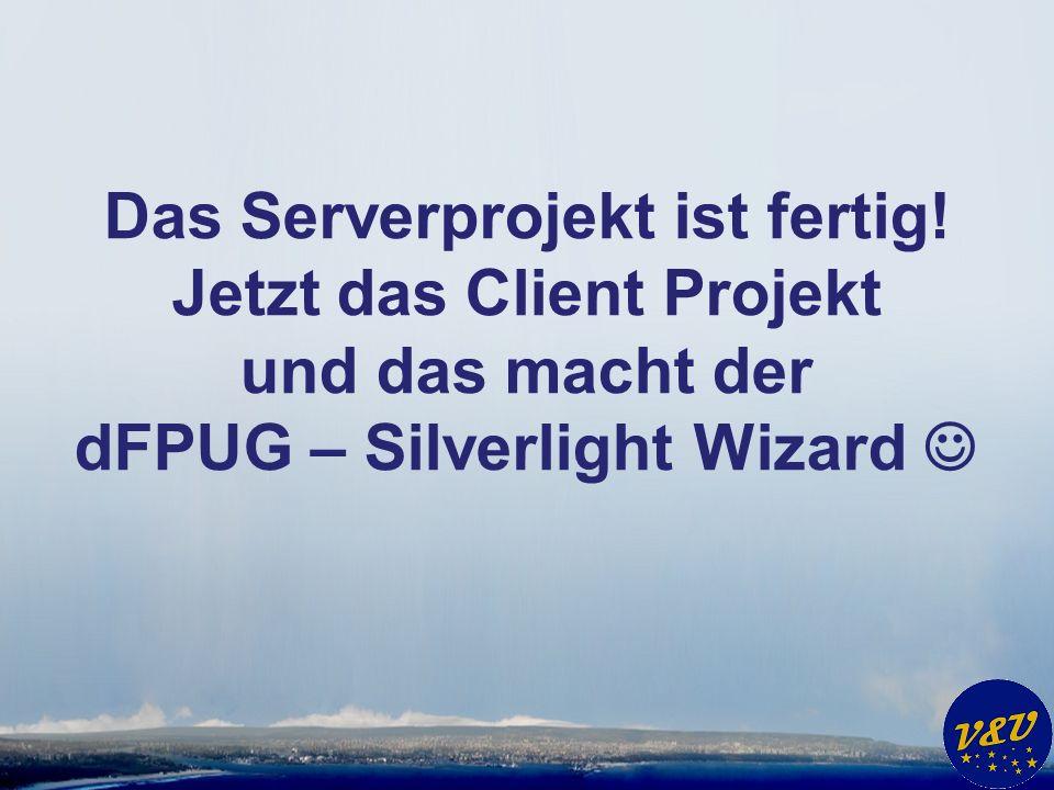 Das Serverprojekt ist fertig! Jetzt das Client Projekt und das macht der dFPUG – Silverlight Wizard