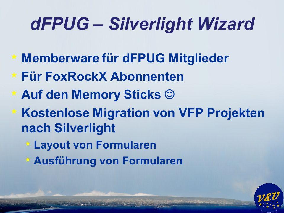 dFPUG – Silverlight Wizard * Memberware für dFPUG Mitglieder * Für FoxRockX Abonnenten * Auf den Memory Sticks * Kostenlose Migration von VFP Projekten nach Silverlight * Layout von Formularen * Ausführung von Formularen