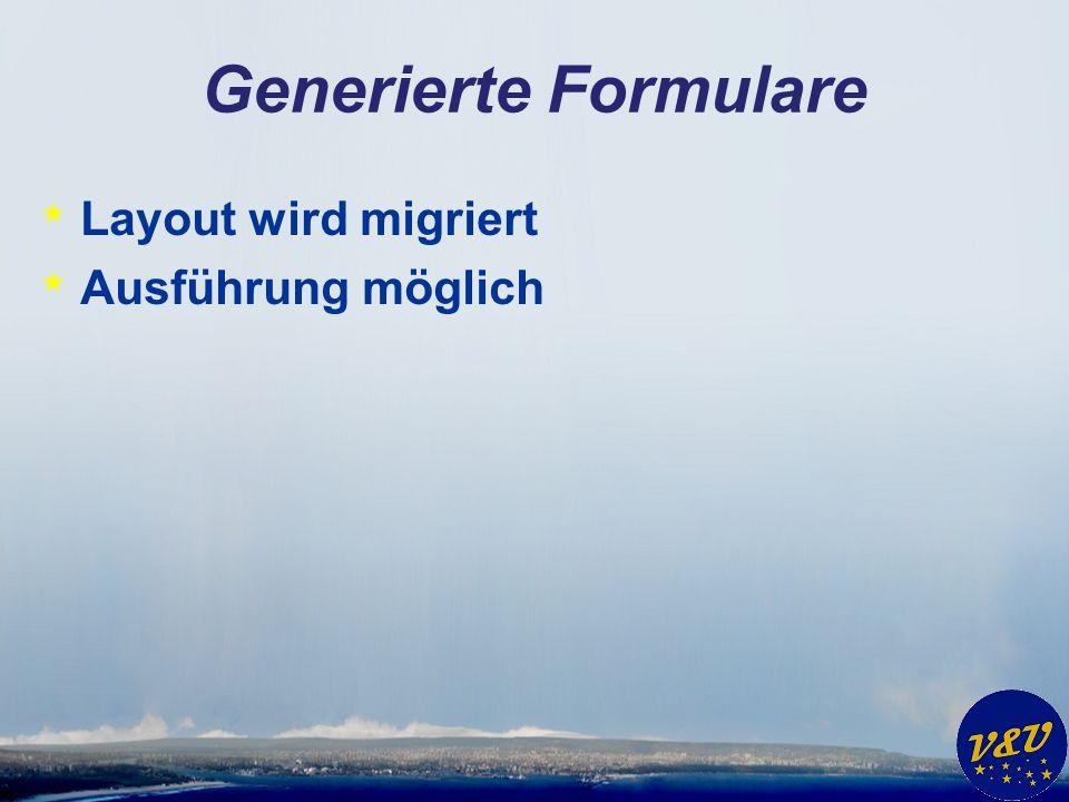 Generierte Formulare * Layout wird migriert * Ausführung möglich