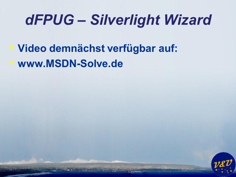 dFPUG – Silverlight Wizard * Video demnächst verfügbar auf: * www.MSDN-Solve.de