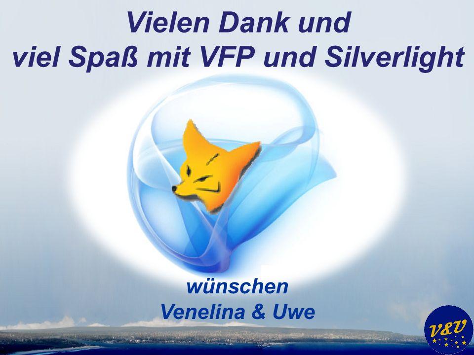 Vielen Dank und viel Spaß mit VFP und Silverlight wünschen Venelina & Uwe