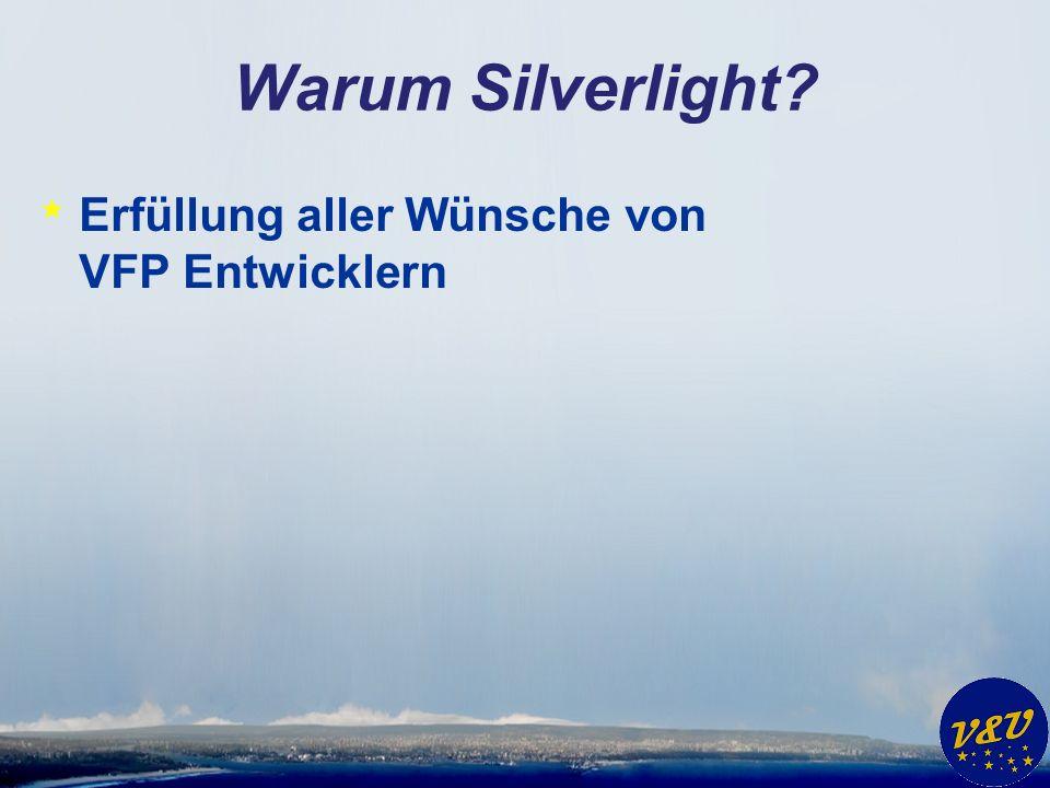 Warum Silverlight? * Erfüllung aller Wünsche von VFP Entwicklern