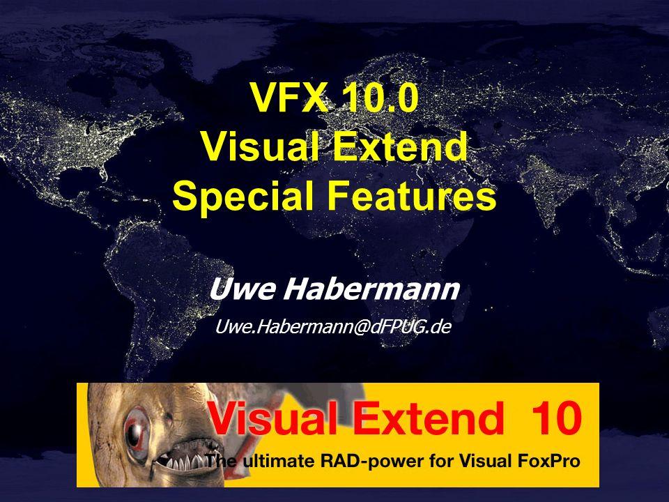 Uwe Habermann Uwe.Habermann@dFPUG.de VFX 10.0 Visual Extend Special Features