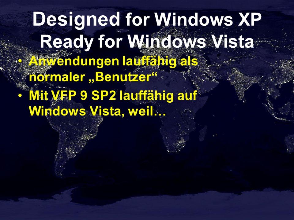 Designed for Windows XP Ready for Windows Vista Anwendungen lauffähig als normaler Benutzer Mit VFP 9 SP2 lauffähig auf Windows Vista, weil…