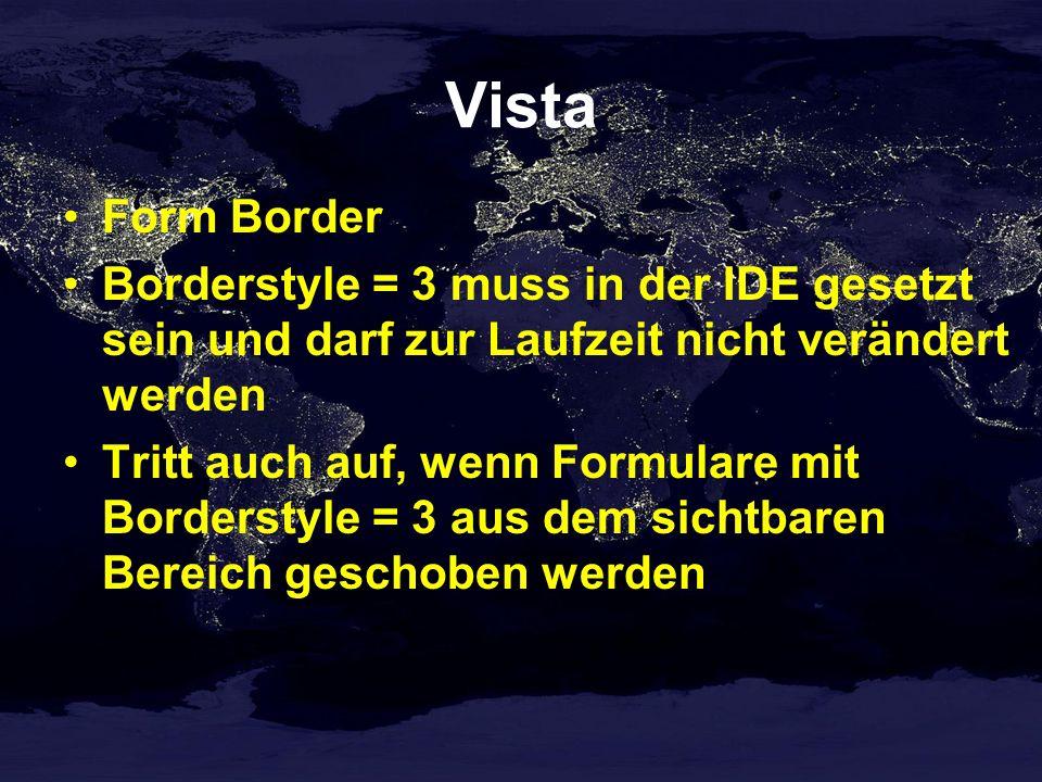 Vista Form Border Borderstyle = 3 muss in der IDE gesetzt sein und darf zur Laufzeit nicht verändert werden Tritt auch auf, wenn Formulare mit Borderstyle = 3 aus dem sichtbaren Bereich geschoben werden