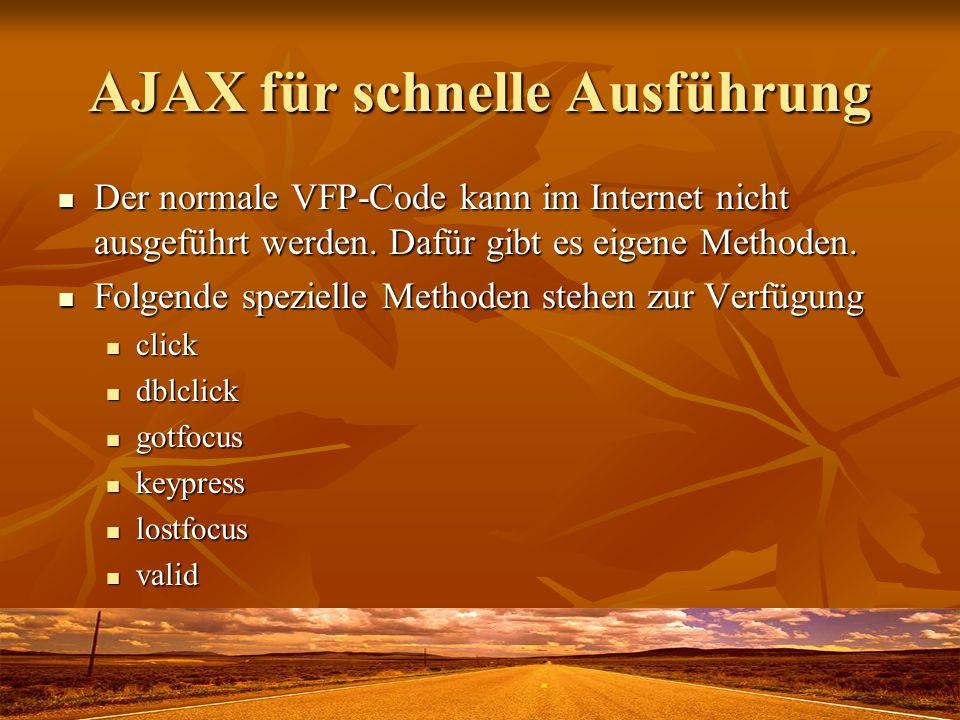 AJAX für schnelle Ausführung Der normale VFP-Code kann im Internet nicht ausgeführt werden. Dafür gibt es eigene Methoden. Der normale VFP-Code kann i