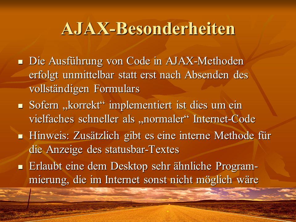 AJAX-Besonderheiten Die Ausführung von Code in AJAX-Methoden erfolgt unmittelbar statt erst nach Absenden des vollständigen Formulars Die Ausführung v