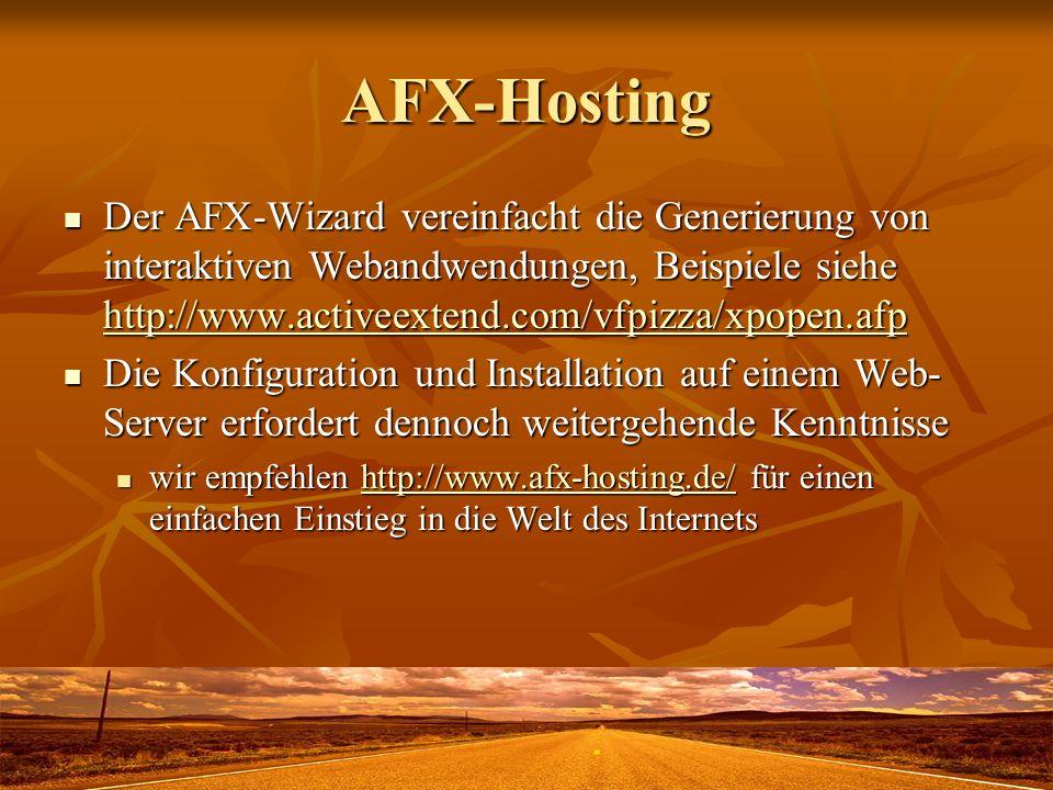 AFX-Hosting Der AFX-Wizard vereinfacht die Generierung von interaktiven Webandwendungen, Beispiele siehe http://www.activeextend.com/vfpizza/xpopen.af