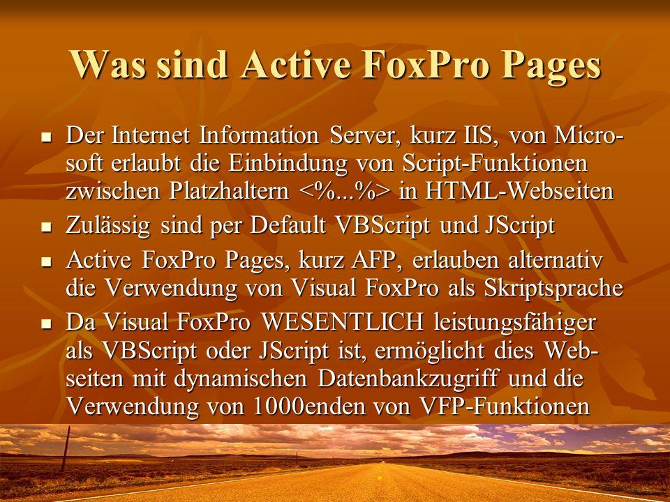 Was sind Active FoxPro Pages Der Internet Information Server, kurz IIS, von Micro- soft erlaubt die Einbindung von Script-Funktionen zwischen Platzhal
