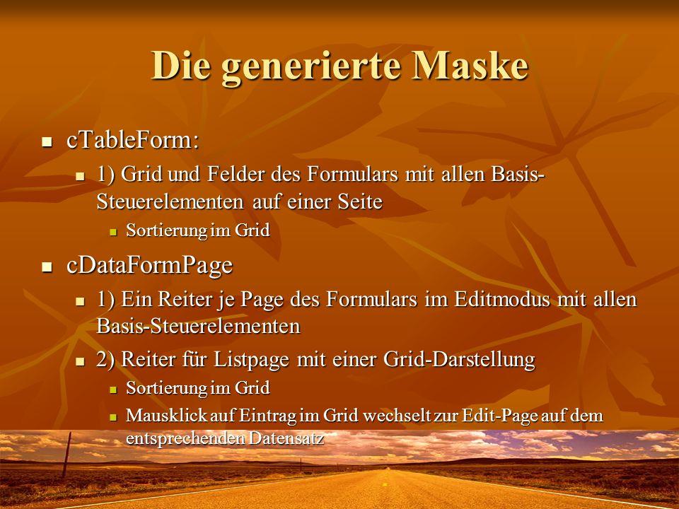 Die generierte Maske cTableForm: cTableForm: 1) Grid und Felder des Formulars mit allen Basis- Steuerelementen auf einer Seite 1) Grid und Felder des
