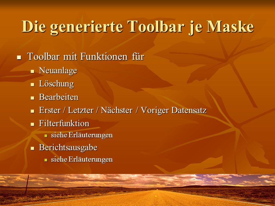 Die generierte Toolbar je Maske Toolbar mit Funktionen für Toolbar mit Funktionen für Neuanlage Neuanlage Löschung Löschung Bearbeiten Bearbeiten Erst