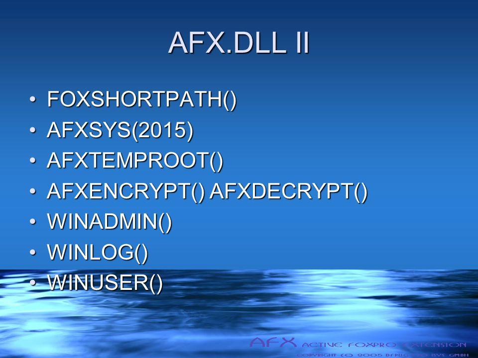 AFX.DLL II FOXSHORTPATH()FOXSHORTPATH() AFXSYS(2015)AFXSYS(2015) AFXTEMPROOT()AFXTEMPROOT() AFXENCRYPT() AFXDECRYPT()AFXENCRYPT() AFXDECRYPT() WINADMIN()WINADMIN() WINLOG()WINLOG() WINUSER()WINUSER()