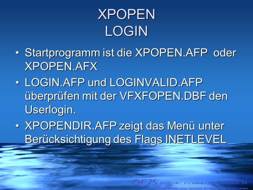 XPOPEN LOGIN Startprogramm ist die XPOPEN.AFP oder XPOPEN.AFXStartprogramm ist die XPOPEN.AFP oder XPOPEN.AFX LOGIN.AFP und LOGINVALID.AFP überprüfen mit der VFXFOPEN.DBF den Userlogin.LOGIN.AFP und LOGINVALID.AFP überprüfen mit der VFXFOPEN.DBF den Userlogin.