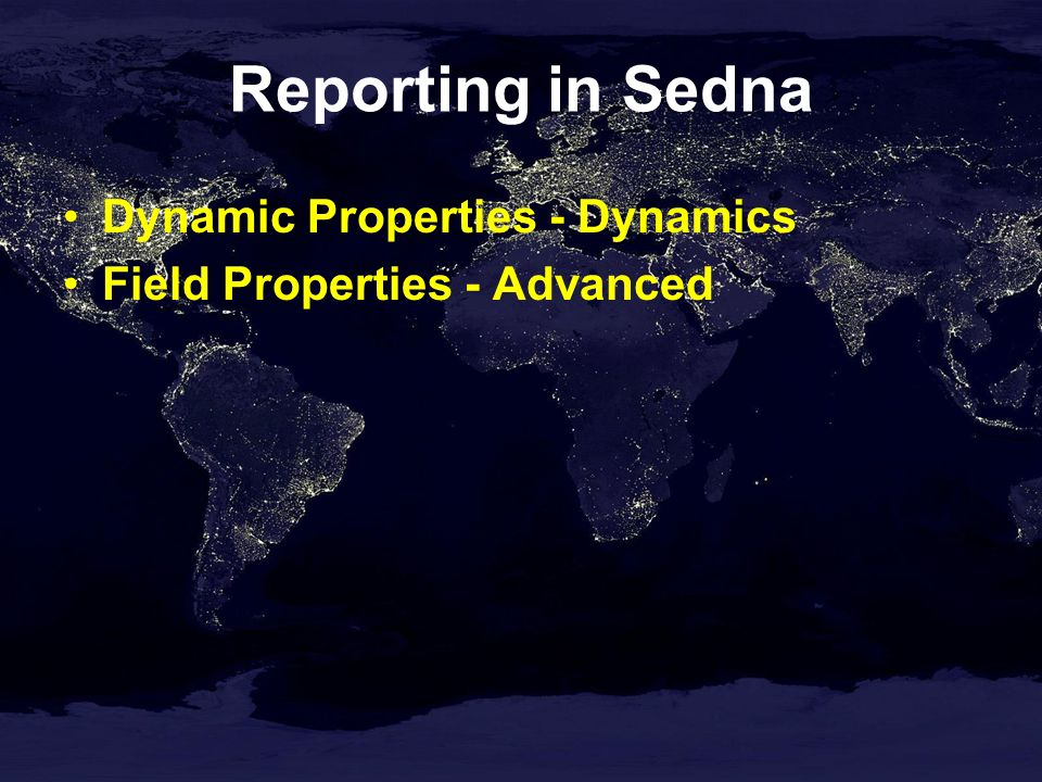 Reporting in Sedna Dynamic Properties - Dynamics Field Properties - Advanced