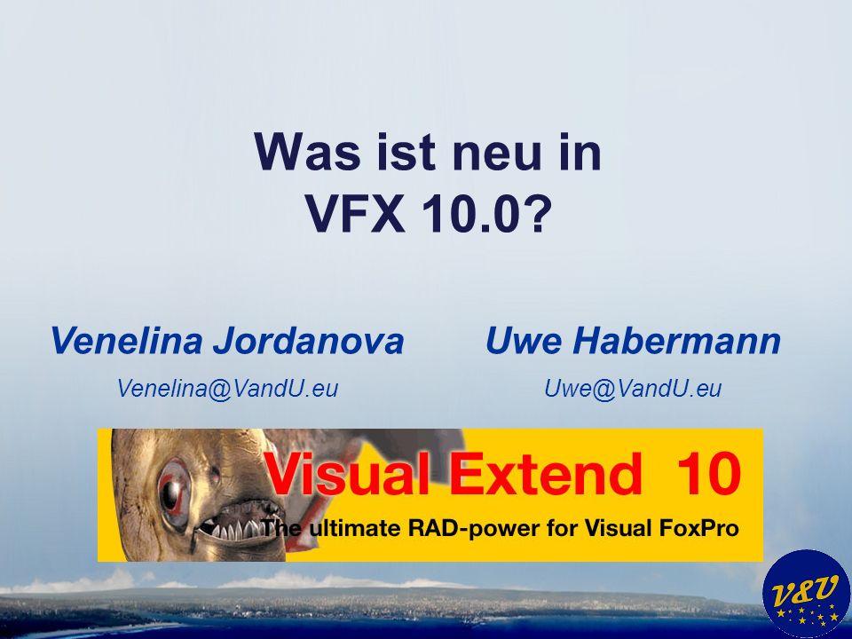 Uwe Habermann Uwe@VandU.eu Was ist neu in VFX 10.0 Venelina Jordanova Venelina@VandU.eu
